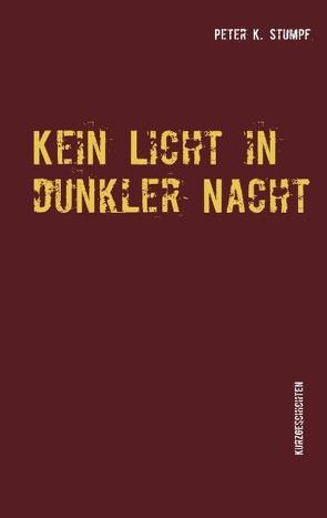 Kein Licht in dunkler Nacht von Stumpf,  Peter K.
