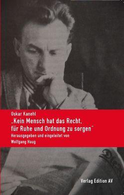 """""""Kein Mensch hat das Recht, für Ruhe und Ordnung zu sorgen"""" von Haug,  Wolfgang, Kanehl,  Oskar"""
