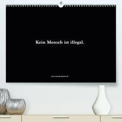 Kein Mensch ist illegal. (Premium, hochwertiger DIN A2 Wandkalender 2021, Kunstdruck in Hochglanz) von Shadow Media GmbH,  Strong