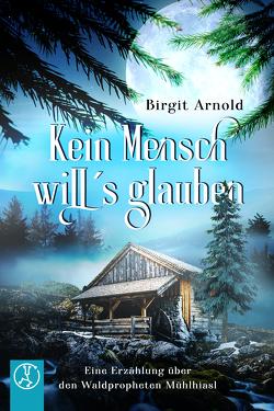 Kein Mensch will's glauben von Arnold,  Birgit