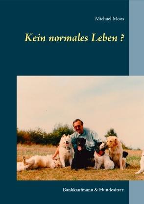 Kein normales Leben ? von Moos,  Michael