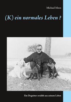 (K)ein normales Leben ? von Moos,  Michael