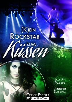 (K)ein Rockstar zum Küssen von Parker,  Lilly An, Schreiner,  Jennifer, Uhlenbrock,  Katinka
