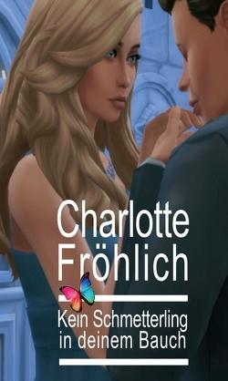 Kein Schmetterling in deinem Bauch von Fröhlich,  Charlotte, Larcher,  Constanze