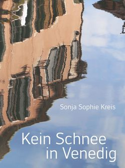 Kein Schnee in Venedig von Kreis,  Sonja Sophie