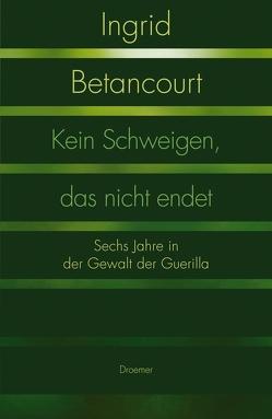 Kein Schweigen, das nicht endet von Betancourt,  Ingrid, Feldmann,  Claudia, Liebl,  Elisabeth, Ueberle-Pfaff,  Maja
