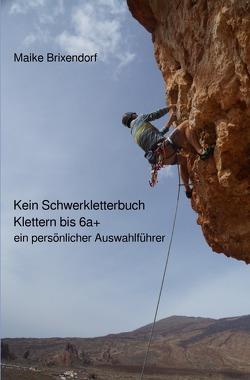 Kein Schwerkletterbuch – Klettern bis 6a+ von Brixendorf,  Maike