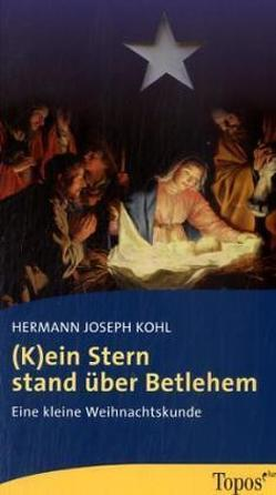 (K)ein Stern stand über Betlehem von Kohl,  Hermann J