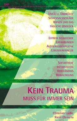 Kein Trauma muss für immer sein von Clemens,  Karin, Lüdke,  Christian, Maercker,  Andreas