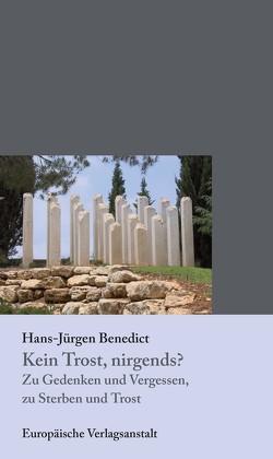 Kein Trost nirgends? Zu Gedenken und Vergessen, zu Sterben und Trost von Benedict,  Hans Jürgen