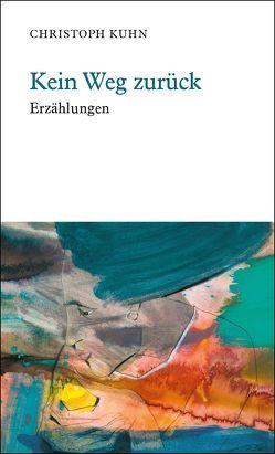 Kein Weg zurück von Kuhn,  Christoph
