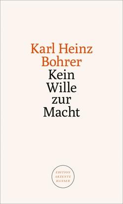 Kein Wille zur Macht von Bohrer,  Karl Heinz