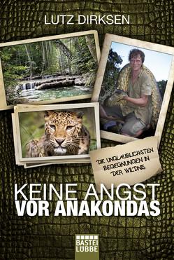 Keine Angst vor Anakondas von Dirksen,  Lutz