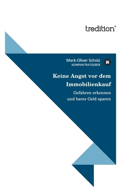 Keine Angst vor dem Immobilienkauf von Scholz,  Mark-Oliver