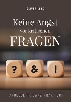 Keine Angst vor kritischen Fragen von Lutz,  Oliver, Nuesch,  Hans-Peter