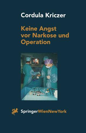 Keine Angst vor Narkose und Operation von Kriczer,  C.