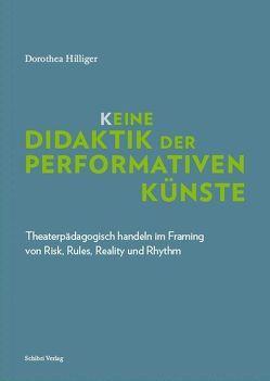 K_eine Didaktik der performativen Künste von Hilliger,  Dorothea