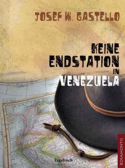 Keine Endstation in Venezuela von Gastello,  Josef W