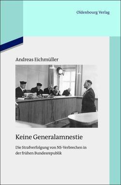 Keine Generalamnestie von Eichmüller,  Andreas