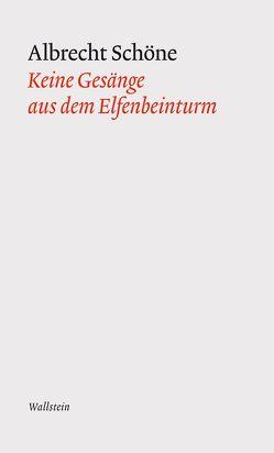Keine Gesänge aus dem Elfenbeinturm von Joost,  Ulrich, Schöne,  Albrecht, Wallmoden,  Thedel v.
