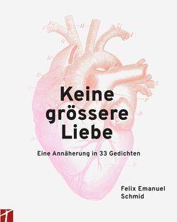 Keine grössere Liebe von Schmid,  Felix Emanuel