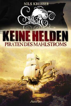 Keine Helden – Piraten des Mahlstroms von Krebber,  Nils
