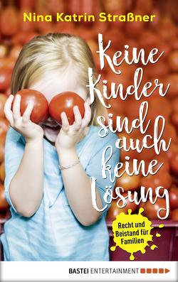 Keine Kinder sind auch keine Lösung von Straßner,  Nina Katrin