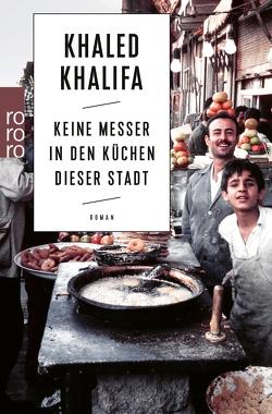 Keine Messer in den Küchen dieser Stadt von Fähndrich,  Hartmut, Khalifa,  Khaled