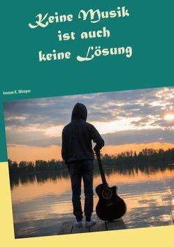 Keine Musik ist auch keine Lösung von Wimper,  Ivonne K.