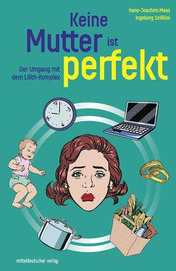 Keine Mutter ist perfekt von Maaz,  Hans-Joachim, Szöllösi,  Ingeborg