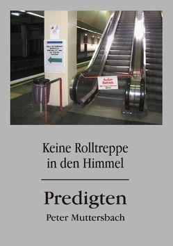 Keine Rolltreppe in den Himmel von Muttersbach,  Peter