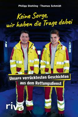 Keine Sorge, wir haben die Trage dabei von Schmidt,  Thomas, Stehling,  Philipp