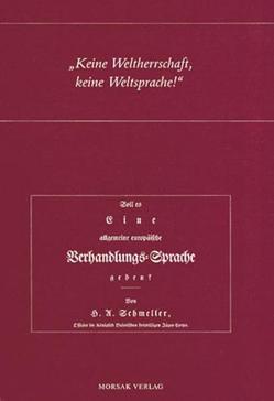 """""""Keine Weltherrschaft, keine Weltsprache!"""" – Schmellers Schrift: """"Soll es eine allgemeine europäische Verhandlungssprache geben?"""" von 1815 von Eichinger,  Ludwig M, Hinderling,  Robert, Schaller,  Helmut, Schmeller,  Johann A, Wolfrum,  Ludwig"""