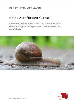 Keine Zeit für den C-Test? Eine empirische Untersuchung zum Einfluss einer Geschwindigkeitskomponente auf das Konstrukt des C-Tests von Zimmermann,  Kerstin