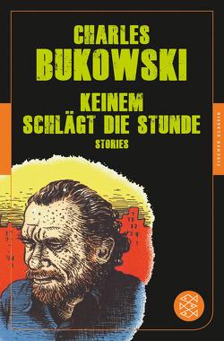 Keinem schlägt die Stunde von Bukowski,  Charles, Krutzsch,  Malte