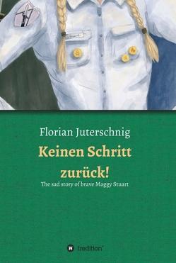 Keinen Schritt zurück! – The sad story of brave Maggy Stuart von Hermann,  Ingmar, Juterschnig,  Florian, Klefisch,  Sophia