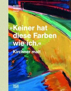 'Keiner hat diese Farben wie ich.' Kirchner malt von Baumer,  Ursula, Dietemann,  Patrick, Krekel,  Christoph, Schick,  Karin, Skowranek,  Heide, Stege,  Heike