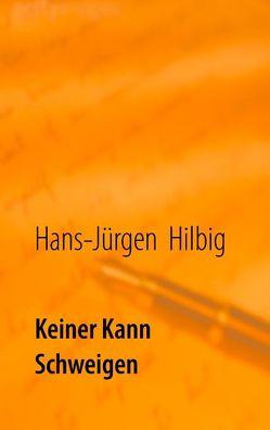 Keiner kann schweigen von Hilbig,  Hans-Jürgen