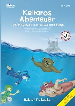 Keitaros Abenteuer 4 – Die Prinzessin vom einsamen Berge – Buch mit CD in Farbe von Tschische,  Roland