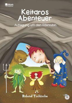 Keitaros Abenteuer – Aufregung um den Elfenrubin – Buch mit CD von Tschische,  Roland