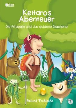 Keitaros Abenteuer – Die Prinzessin und das goldene Drachenei – Buch mit CD von Tschische,  Roland
