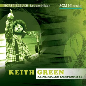 Keith Green – Keine faulen Kompromisse von Engelhardt,  Kerstin