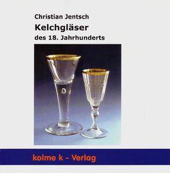 Kelchgläser des 18. Jahrhunderts von Jentsch,  Christian