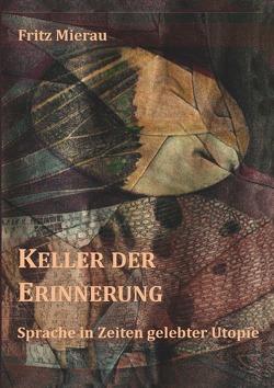 Keller der Erinnerung – Sprache in Zeiten gelebter Utopie von Mierau,  Fritz
