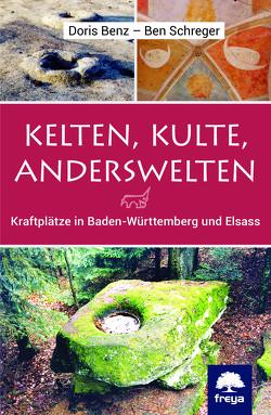 Kelten, Kulte, Anderswelten von Benz,  Doris, Schreger,  Ben