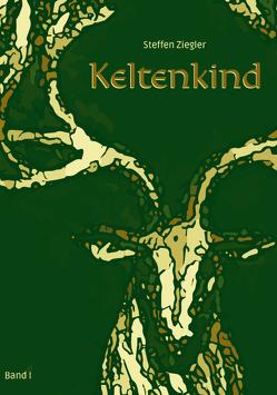 Keltenkind – Band I von Ziegler,  Steffen