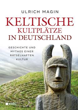 Keltische Kultplätze in Deutschland von Magin,  Ulrich