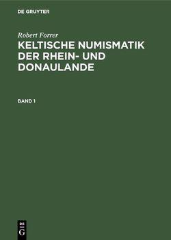 Keltische Numismatik der Rhein- und Donaulande / Keltische Numismatik der Rhein- und Donaulande. Band 1