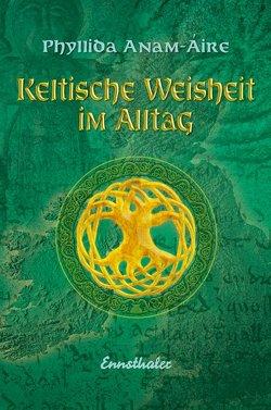 Keltische Weisheit im Alltag von Anam-Áire,  Phyllida