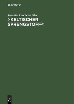>Keltischer Sprengstoff< von Lerchenmüller,  Joachim